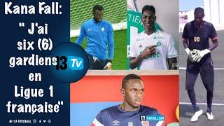 """Kana Fall """" J'ai 6 gardiens en L1 française,  toujours pas d'accord de reconnaissance avec la FSF"""""""