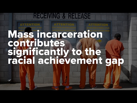 Mass incarceration contributes significantly to the racial achievement gap
