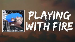Playing With Fire (Lyrics) by Crowded House