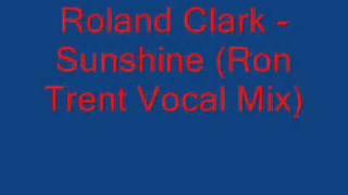 Roland Clark - Sunshine (Ron Trent Vocal Mix)