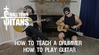 Small Town Titans - How to Teach a Drummer How to Play Guitar