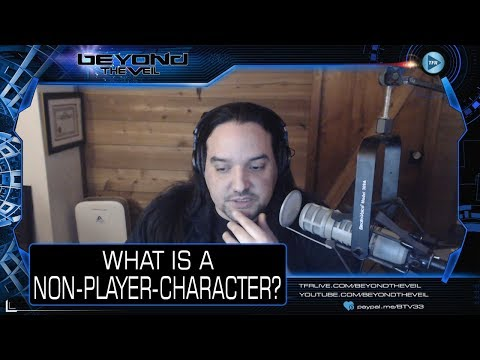 What is an NPC or Non Player Character ? - Beyond The Veil QUICKIE!