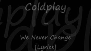 Coldplay - We Never Change [Lyrics]