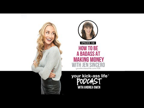 How to Be a Badass at Making Money with Jen Sincero [Your Kick-Ass Life Podcast with Andrea Owen]