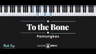 To The Bone - Pamungkas (KARAOKE PIANO - MALE KEY)