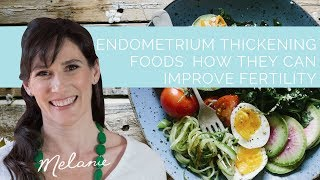 Endometrium thickening foods: how they can improve fertility | Nourish with Melanie #34