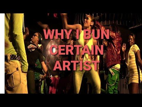 WHY I BUN CERTAIN DANCEHALL ARTIST.