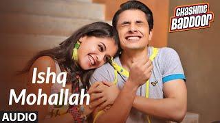 Ishq Mohallah (Audio) | Chashme Baddoor | Ali Zafar, Siddharth, Taapsee Pannu | Wajid, Mika Singh