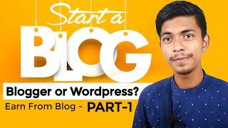 Earn Money From Blog । Blogger or Wordpress? । Start Blogging  - Part 1