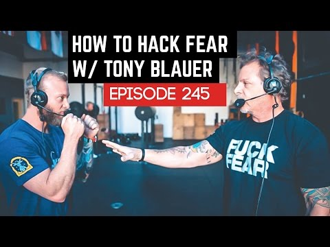 How to Hack Fear /W Tony Blauer - 245