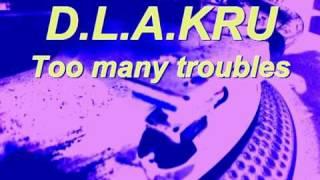 D.L.A.KRU-Too many troubles