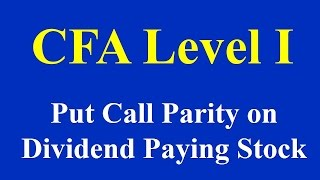 CFA level I  Put Call Parity on Dividend Paying Stock