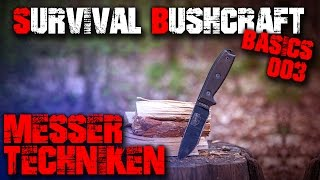 #03 MESSER TECHNIKEN UMGANG - Survival Bushcraft Basics - Tipps für Anfänger - Outdoor Ausrüstung
