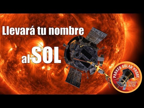 ESTA MISIÓN TOCARÁ EL SOL | Parker Solar Probe