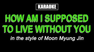 Karaoke - How Am I Supposed To Live Without You - Moon Myung Jin