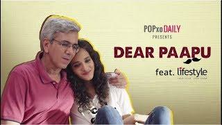 Dear Paapu  - POPxo