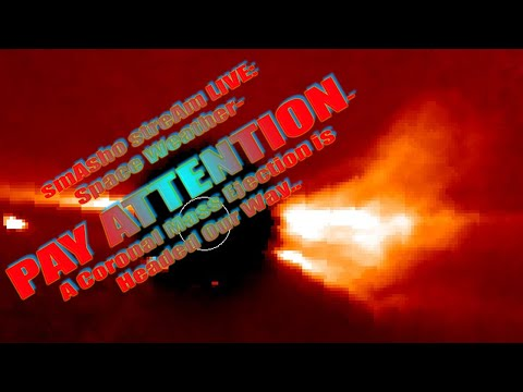 smAsho streAm LIVE: Space Weather- PAY ATTENTION- A Coronal Mass Ejection is Headed Our Way...