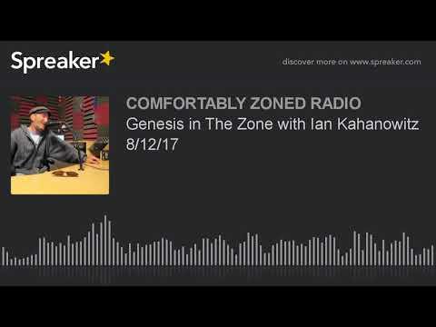 Genesis in The Zone with Ian Kahanowitz 8/12/17