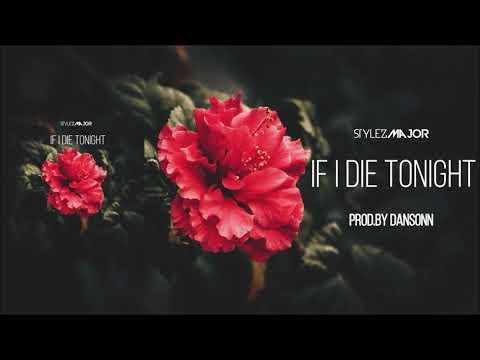 New Pop Hits 2018: Stylez Major- If I Die Tonight [Official Audio] Prod.By Dansonn