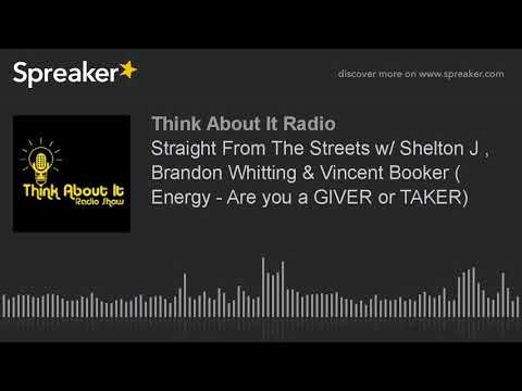 Straight From The Streets w/ Shelton J , Brandon Whitting & Vincent Booker ( Energy - Are you a GIVE