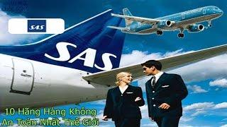 Top 10 Hãng Hàng Không An Toàn Nhất Thế Giới #KPCS