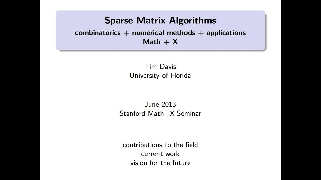 Sparse matrix algorithms (Stanford, June 2013, Tim Davis)