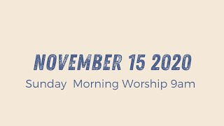 Sunday Morning 9am Service //November 15 2020