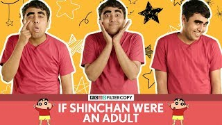 FilterCopy | If Shinchan Were An Adult | देसी शीनचैन