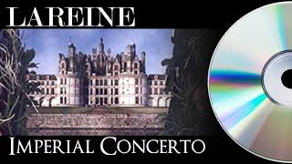 LAREINE -  IMPERIAL CONCERTO - FULL ALBUM + link + time code