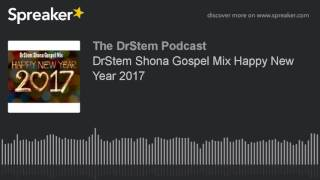 Video DrStem Shona Gospel Mix Happy New Year 2017 download MP3, 3GP, MP4, WEBM, AVI, FLV Oktober 2017