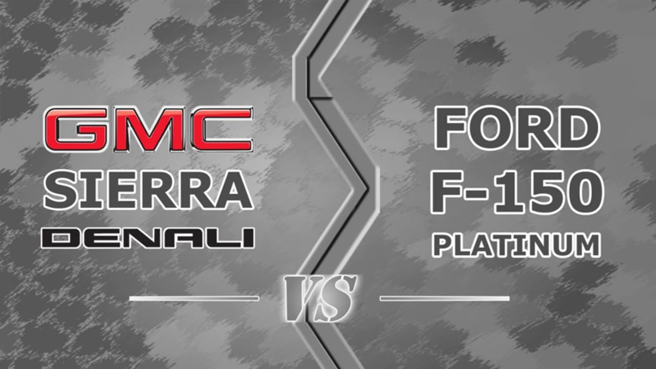 Gmc Sierra Denali Vs Ford F 150 King Ranch >> Gmc Sierra Denali Vs Ford F 150 Platinum Youtube