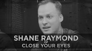 Loss of A Loved One--Shane Raymond of Close Your Eyes