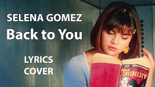Selena gomez - back to you lyrics cover ...
