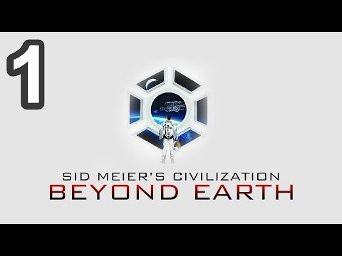 Let's Play Sid Meier's Civilization Beyond Earth - Episode 1 - Beyond Earth Gameplay