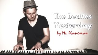 The Beatles - Yesterday (Piano Cover by Mr. Pianoman)