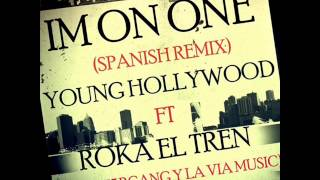 """Gambar cover Young Hollywood Ft. Roka """"El Tren"""" - I'm On One (Spanish Remix)"""