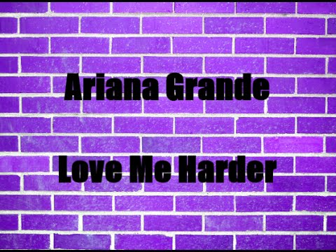 Ariana Grande - Love Me Harder (Lyrics)