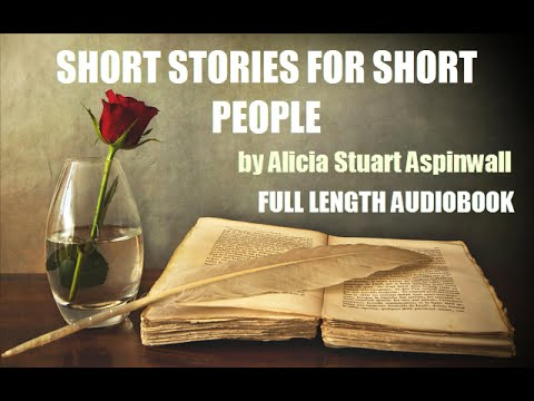 SHORT STORIES FOR SHORT PEOPLE, by Alicia Aspinwall FULL AUDIOBOOK