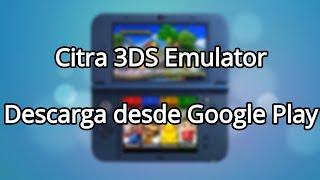 Citra Emulador 3DS: Descarga desde Play Store (2019)