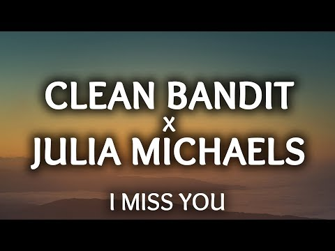 Clean Bandit ‒ I Miss You Lyrics ft Julia Michaels