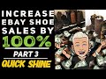 How to Sell Shoes on eBay INCREASE YOUR SHOE SALES PROFITS BY 100% |  Part 3 Quick Shine Shoes