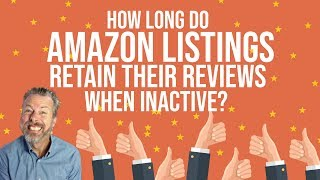 HOW LONG DO AMAZON LISTINGS RETAIN THEIR REVIEWS WHEN INACTIVE