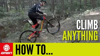 How To Climb Anything On Your Mountain Bike | MTB Skills