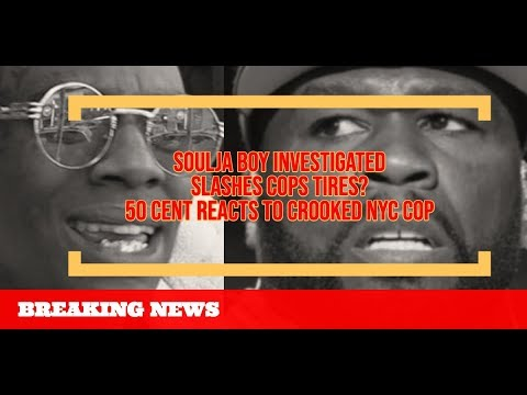 50 Cent REACTS NYC Cop Targeting Him Soulja Boy Searched by Cops and They Got Tires Damaged By Crew?