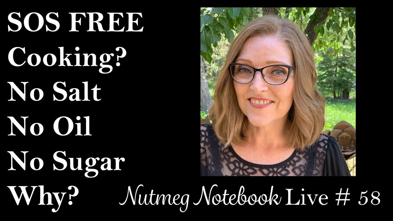 Why No Salt, No Oil, or No Refined Sugar - Nutmeg Notebook Live #58