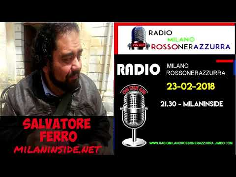 Salvatore Ferro a Milaninside/ Radio Milano rossonerazzurra (23/02/2018)