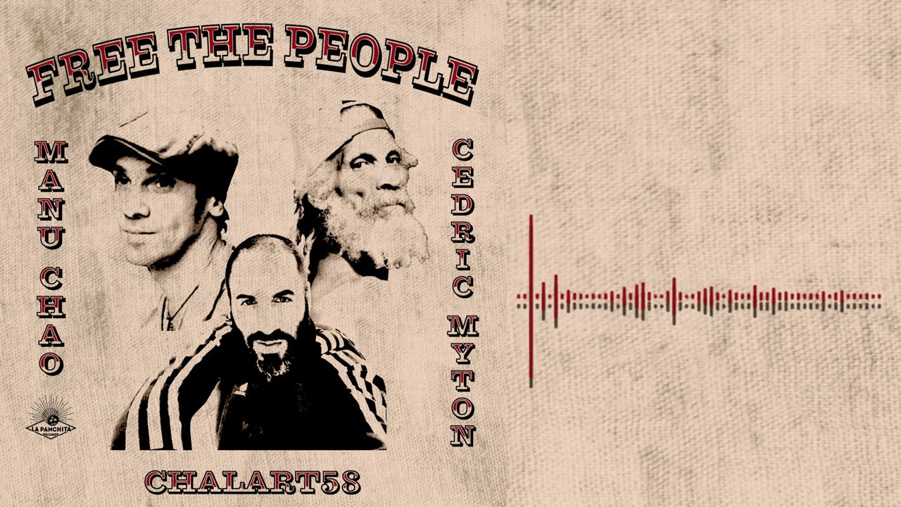 "Manu Chao, Cedric ""Congo"" Myton & Chalart58 - Free the People"