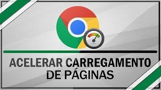 Como acelerar o carregamento de páginas do google chrome