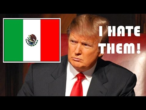 Hate Mexicans The real reason donald trump hates mexicans . (and a ...