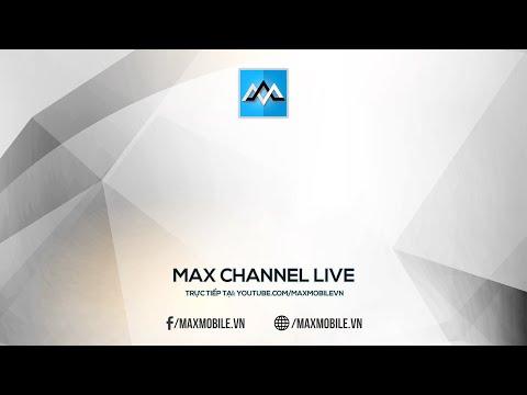[Livestream]  - 20h00 - 14/05/2016 - Chém gió công nghệ cùng anh em MaxChannel, tặng quà liên tục